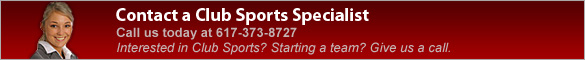Contact a Club Sports Specialist. Call us today at 617-373-7766. Interested in Club Sports? Starting a team? Give us a call.
