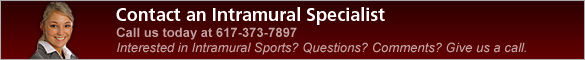 Contact an Intramural Specialist. Call us today at 617-373-7897. Interested in playing Intramural Sports? Questions? Comments? Give us a call.