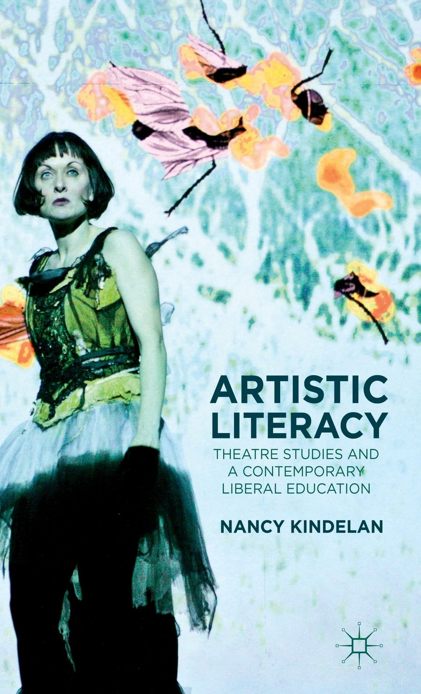 Artistic Literacy Theatre Studies and a Contemporary Liberal Education