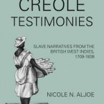 Creole Testimonies Slave Narratives from the British West Indies, 1709-1838