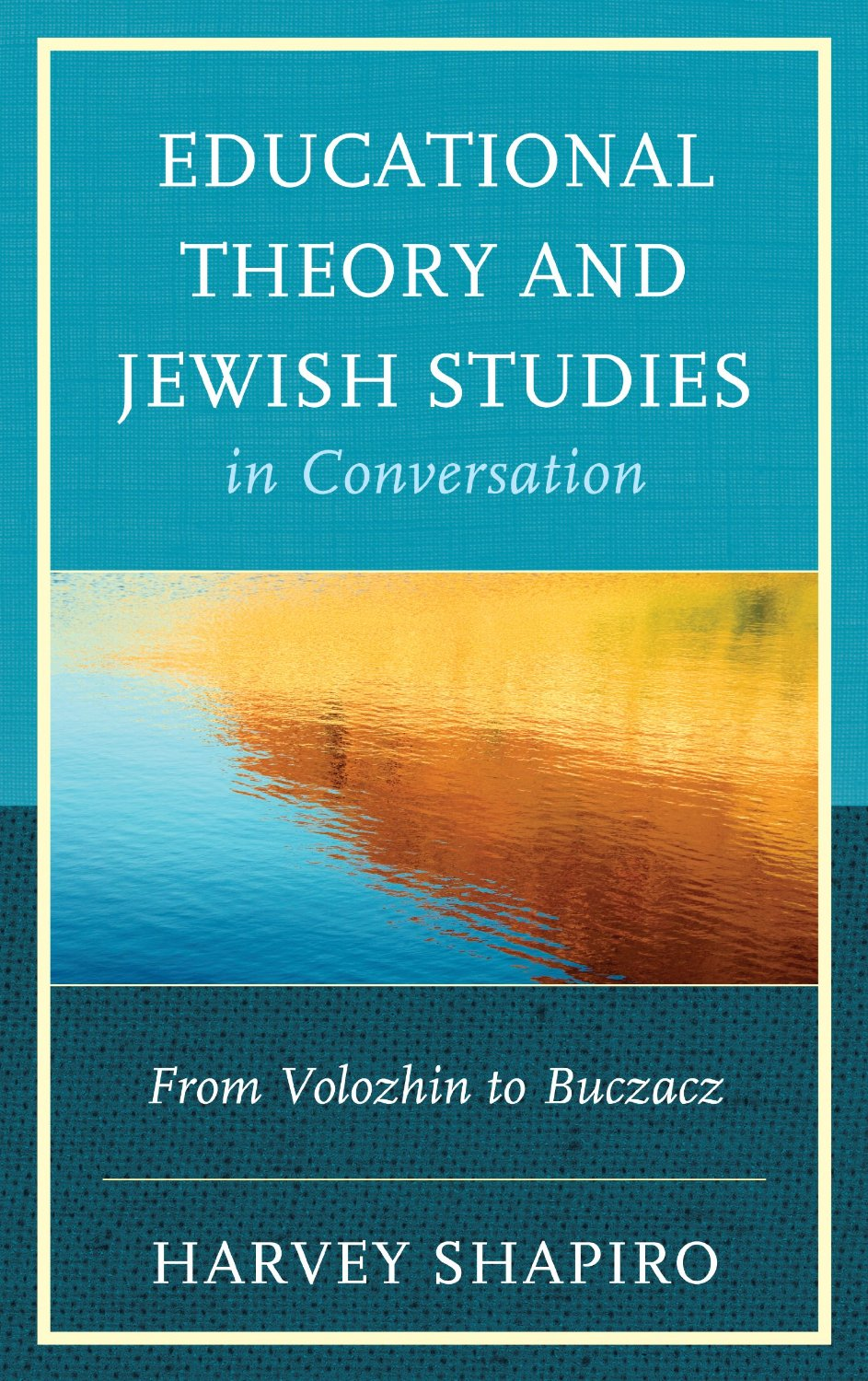 Educational Theory and Jewish Studies in Conversation From Volozhin to Buczacz