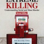 Extreme Killing Understanding Serial and Mass Murder
