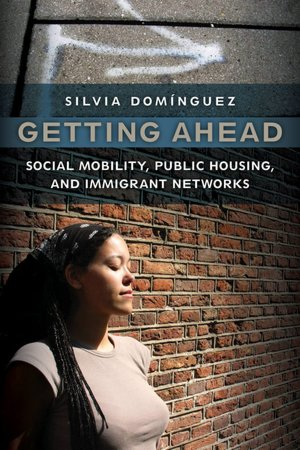 Getting Ahead Social Mobility, Public Housing and Immigrant Networks