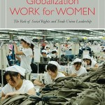 Making Globalization Work for Women The Role of Social Rights and Trade Union Leadership
