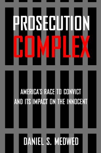 Prosecution Complex America's Race to Convict, and Its Impact on the Innocent