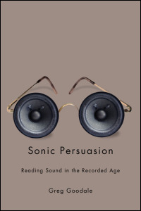 Sonic Persuasion Reading Sound in the Recorded Age