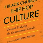The Black Church and Hip Hop Culture Toward Bridging the Generational Divide