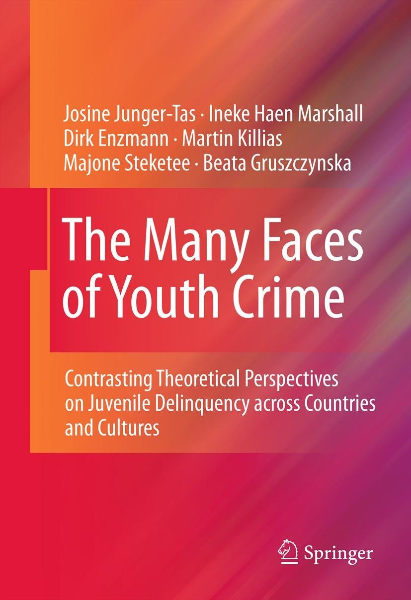The Many Faces of Youth Crime Contrasting Theoretical Perspectives on Juvenile Delinquency across Countries and Cultures