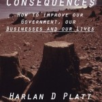 Unintended Consequences How to Improve Our Government, Our Businesses and Our Lives