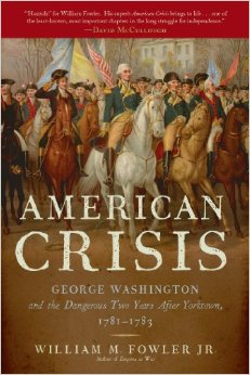 American Crisis Geroge Washington and the Dangerous Two Years After Yorktown, 1781 – 1783